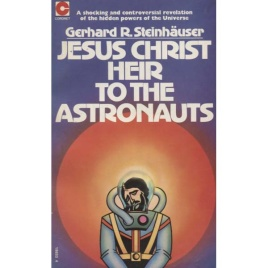 Steinhäuser, Gerhard R.: Jesus Christ heir to the astronauts. (Pb)