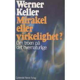 Keller, Werner: Mirakel eller virkelighet?