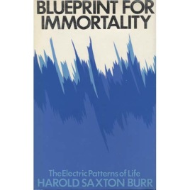 Saxton Burr, Harold: Blueprint for immortality