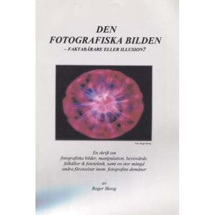 Skoog, Roger: Den fotografiska bilden - faktabärare eller illusion?