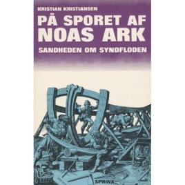 Kristiansen, Kristian: På sporet af Noas Ark. Sandheden om syndfloden.