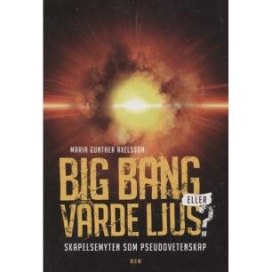 Axelsson, Gunther Maria: Big Bang eller Varde Ljus?