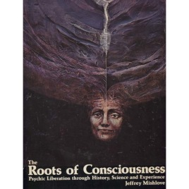 Mishlove, Jeffrey: The Roots of Consciousness