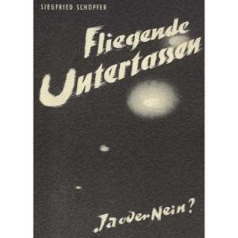 Schöpfer, Siegfried: Fliegende Untertassen - ja oder nein?