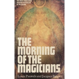 Pauwels, Louis & Bergier, Jacques: The Morning of the Magicians.