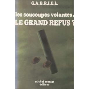 G.A.B.R.I.E.L(Giraud, Jean), (editor: Moutet, Michel): Les soucoupes volantes: Le grand refus?