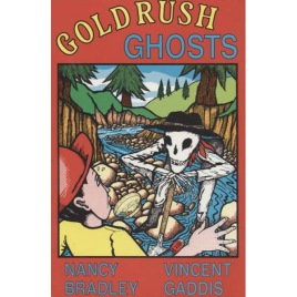 Bradley, Nancy & Gaddis, Vincent: Goldrush Ghosts
