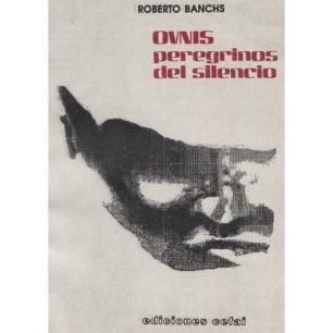 Banchs, Roberto: OVNIS peregrinos del silencio
