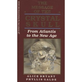Bryant, Alice & Galde, Phyllis: The Message of the Crystal Skull