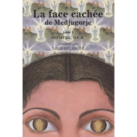 Sivric, Ivo: La Face Cachée de Medjugorje, Tome 1