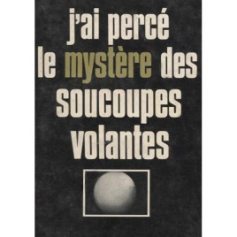 Bordeleau, Henri: J'ai Percé le Mystere des Soucoupes Volantes