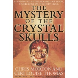 Morton, Chris & Thomas, Ceri Louise :The Mystery of The Crystal Skulls