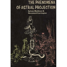Muldoon, Sylvan & Carrington, Hereward: The Phenomena of Astral Projection