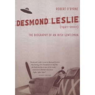 O'Byrne, Robert: Desmond Leslie (1921-2001) The Biography of an Irish Gentleman