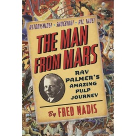 Nadis, Fred: The Man From Mars, Ray Palmer's Amazing Pulp Journey
