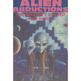 Randles, Jenny: Alien Abductions The Mystery Solved