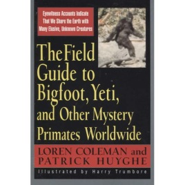 Coleman, Loren & Huyghe, Patrick: The Field Guide to Bigfoot, Yeti, and Other Mystery Primates Worldwide