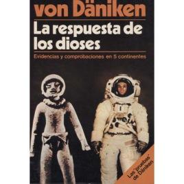 Däniken, Erich von: La Respuesta De Los Dioses