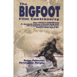 Patterson, Roger & Murphy, Christopher: The Bigfoot Film Controversy