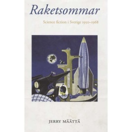 Määttä, Jerry: Raketsommar. Science fiction i Sverige 1950-1968.
