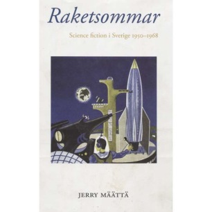 Määttä, Jerry: Raketsommar. Science fiction i Sverige 1950-1968.
