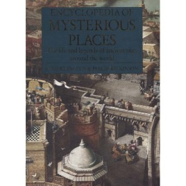 Ingpen, Robert & Wilkinson, Philip: Encyclopedia of Mysterious Places. The life and legends of ancient sites around the world.