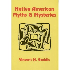 Gaddis, Vincent H.: Native American myths & mysteries.