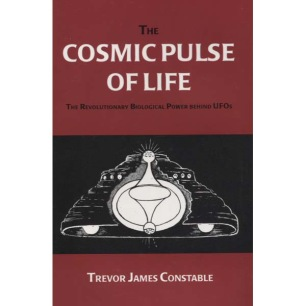 Constable, Trevor James: The cosmic pulse of life. The revolutionary biological power behind UFOs