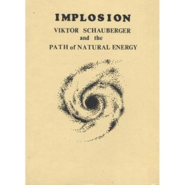 Crabb, Riley H. & Thompson, Thomas Maxwell: Implosion. Viktor Schauberger and the path of natural energy.