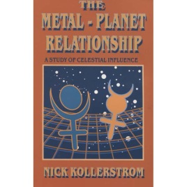 Kollerstrom, Nick: The metal-planet relationship. A study of celestial influence.