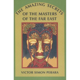 Perara, Victor Simon: The amazing secrets of the masters of the Far East.