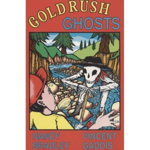 Bradley, Nancy & Gaddis, Vincent: Goldrush ghosts. Strange and unexplained phenomena in the Mother Lode.