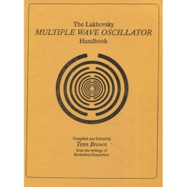Brown, Tom: The Lakhovsky multiple wave oscillator handbook.