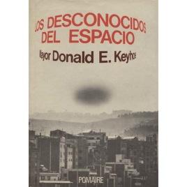 Keyhoe, Donald E: Los Desconocidos del espacio