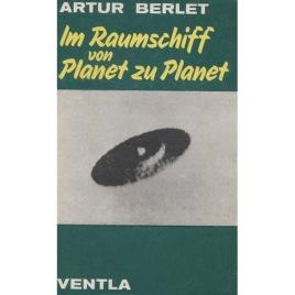 Berlet, Artur: Im Raumschiff von planet zu planet