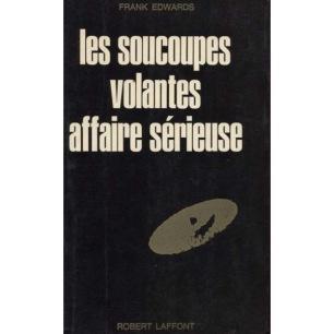 Edwards, Frank: Les Soucoupes Volantes Affaire Sérieuse