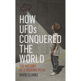 Clarke, David: How UFOs conquered the world