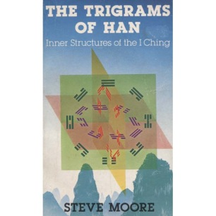 Moore, Steve: The Trigrams of Han. Inner Structures of the I Ching