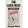Binns, Ronald: The Loch Ness mystery solved - Good hardcover with fine jacket.