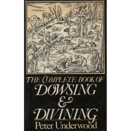 Underwood, Peter: The Complete Book of Dowsing & Divining