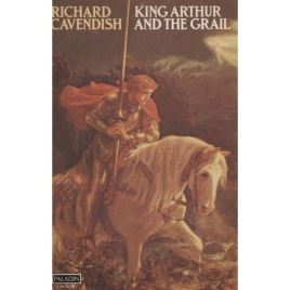Cavendish, Richard: King Arthur and The Grail