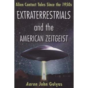 Gulyas, Aaron John: Extraterrestrials and the American Zeitgeist