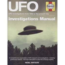 Watson, Nigel: UFO investigation manual. UFO investigations from 1892 to the present day.