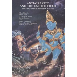Childress, David Hatcher (ed.): Anti-Gravity and The Unified Field