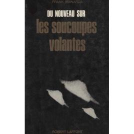 Edwards, Frank: Du Nouveau sur Les Soucoupes Volantes