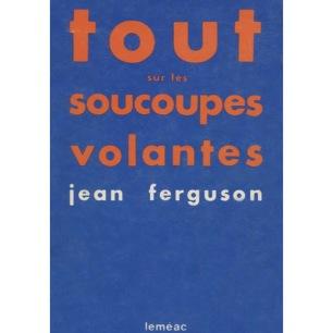 Ferguson, Jean: Tout Sur Les Soucoupes Volantes
