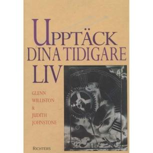 Williston, Glenn & Johnstone, Judith : Upptäck dina tidigare liv.