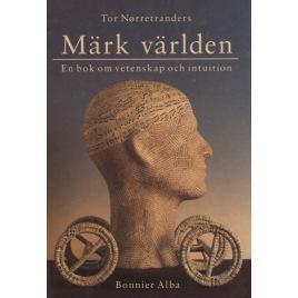 Nørretranders, Tor: Märk världen. En bok om vetenskap och intuition