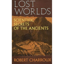 Charroux, Robert: Lost worlds. Scientific secrets of the ancients