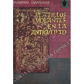 Danyans, Eugenio: Platillos volantes en la antigüedad